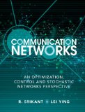 Communication Networks An Optimization, Control and Stochastic Networks Perspective  2013 edition cover