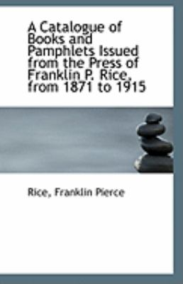 Catalogue of Books and Pamphlets Issued from the Press of Franklin P Rice, from 1871 To 1915  N/A 9781113231055 Front Cover