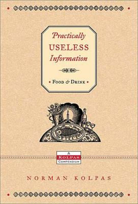 Practically Useless Information on Food and Drink   2005 9781401602055 Front Cover