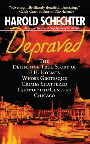 Depraved The Definitive True Story of H. H. Holmes, Whose Grotesque Crimes Shattered Turn-Of-the-Century Chicago  2008 edition cover