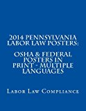 2014 Pennsylvania Labor Law Posters: OSHA and Federal Posters in Print - Multiple Languages  N/A 9781493612055 Front Cover