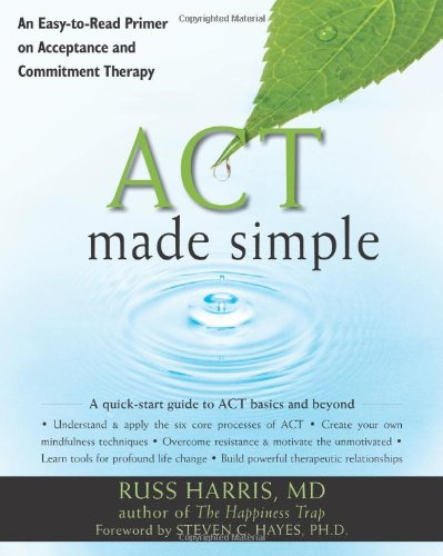 ACT Made Simple An Easy-to-Read Primer on Acceptance and Commitment Therapy  2009 edition cover