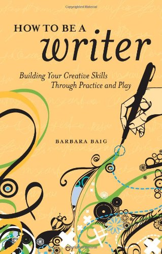 How to Be a Writer Building Your Creative Skills Through Practice and Play  2010 edition cover