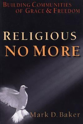 Religious No More Building Communities of Grace and Freedom N/A edition cover