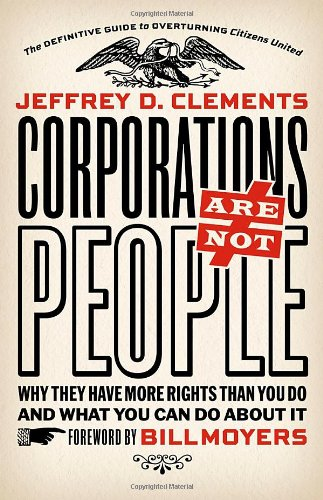 Corporations Are Not People Why They Have More Rights Than You Do and What You Can Do about It  2012 edition cover