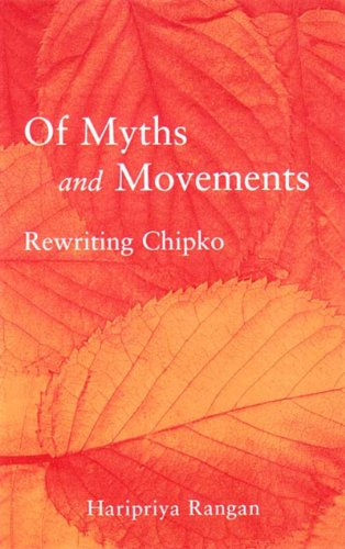 Of Myths and Movements Rewriting Chipko into Himalayan History  2001 9781859843055 Front Cover