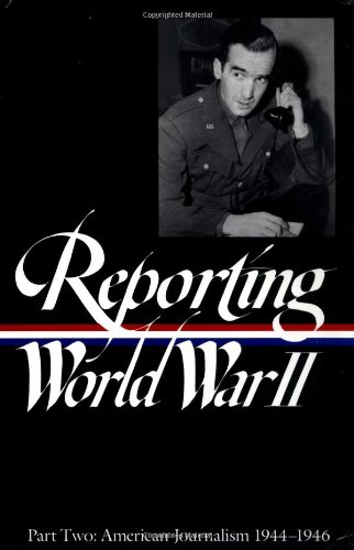Reporting World War II American Journalism N/A edition cover