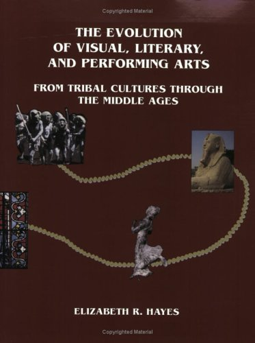 Evolution of Visual, Literary, and Performing Arts from Tribal Cultures Through the Middle Ages   2004 edition cover