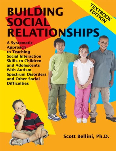 Building Social Relationships Textbook Edition A Systematic Approach to Teaching Social Interaction Skills to Children and Adolescents with Autism Spectrum Disorders and other Social Difficulties N/A 9781934575055 Front Cover