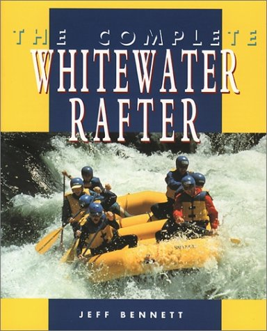 Complete Whitewater Rafter   1996 edition cover