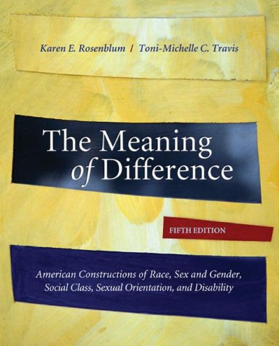 Meaning of Difference American Constructions of Race, Sex and Gender, Social Class, Sexual Orientation, and Disability 5th 2009 edition cover