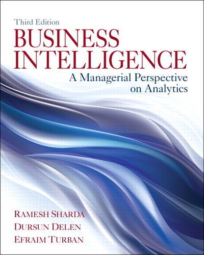 Business Intelligence A Managerial Perspective on Analytics 3rd 2014 9780133051056 Front Cover