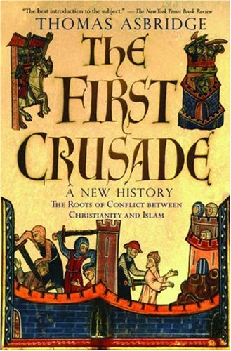 First Crusade A New History - The Roots of Conflict Between Christianity and Islam  2005 edition cover