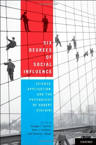 Six Degrees of Social Influence Science, Application, and the Psychology of Robert Cialdini  2011 9780199743056 Front Cover