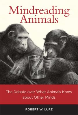 Mindreading Animals The Debate over What Animals Know about Other Minds  2011 9780262016056 Front Cover