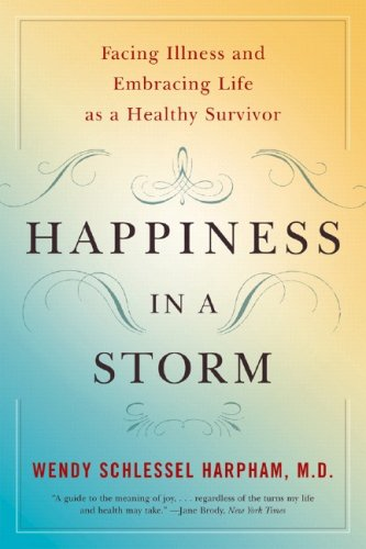 Happiness in a Storm Facing Illness and Embracing Life as a Healthy Survivor N/A edition cover