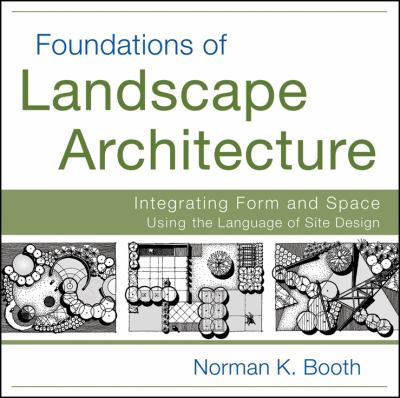 Foundations of Landscape Architecture Integrating Form and Space Using the Language of Site Design  2012 edition cover