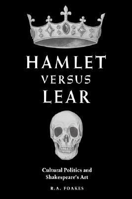 Hamlet Versus Lear Cultural Politics and Shakespeare's Art  2004 9780521607056 Front Cover