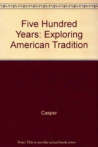 Five Hundred Years : Exploring American Tradition 3rd 2000 9780536614056 Front Cover