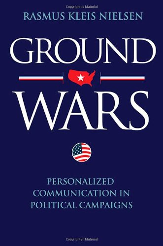 Ground Wars Personalized Communication in Political Campaigns  2012 edition cover