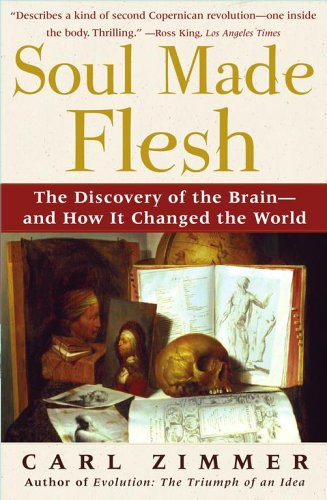 Soul Made Flesh The Discovery of the Brain - And How It Changed the World  2005 edition cover