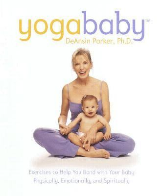 Yoga Baby Exercises to Help You Bond with Your Baby Physically, Emotionally, and Spiritually  2000 9780767904056 Front Cover