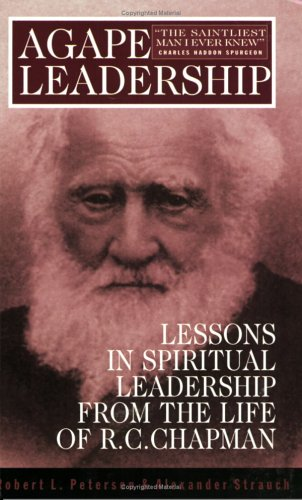 Agape Leadership : Lessons in Spiritual Leadership from the Life of R. C. Chapman N/A edition cover