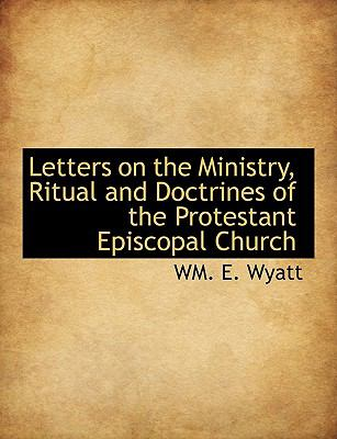 Letters on the Ministry, Ritual and Doctrines of the Protestant Episcopal Church N/A 9781115285056 Front Cover