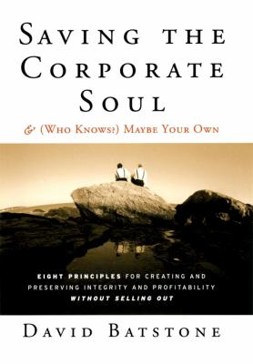 Saving the Corporate Soul - And (Who Knows?) Maybe Your Own Eight Principles for Creating and Preserving Integrity and Profitability Without Selling Out  2003 edition cover