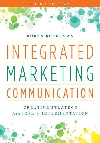 Integrated Marketing Communication Creative Strategy from Idea to Implementation 3rd 2018 (Revised) 9781538101056 Front Cover