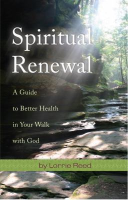 Spiritual Renewal A Guide to Better Health in Your Walk with God  2009 9781935245056 Front Cover