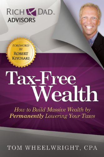 Tax-Free Wealth How to Build Massive Wealth by Permanently Lowering Your Taxes  2015 9781937832056 Front Cover