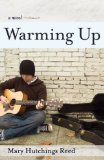 Warming Up A Novel  2013 9781938314056 Front Cover