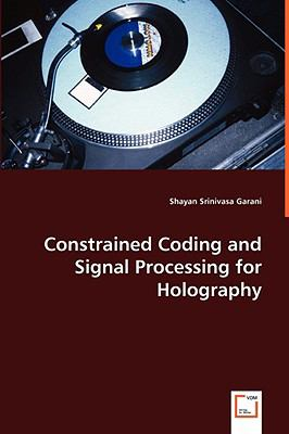 Constrained Coding and Signal Processing for Holography:   2008 9783836467056 Front Cover