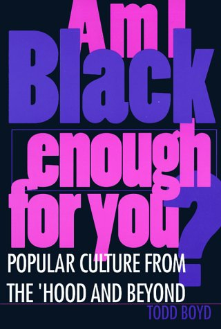 Am I Black Enough for You? Popular Culture from the 'Hood and Beyond N/A edition cover