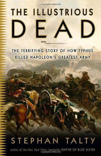 Illustrious Dead The Terrifying Story of How Typhus Killed Napoleon's Greatest Army N/A edition cover