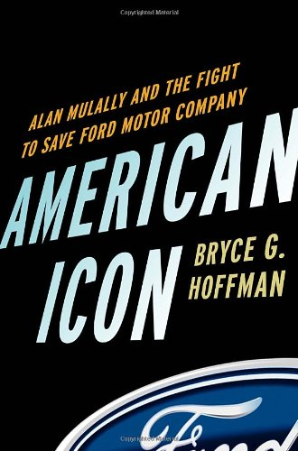 American Icon Alan Mulally and the Fight to Save Ford Motor Company  2012 9780307886057 Front Cover