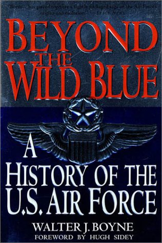 Beyond the Wild Blue A History of the U. S Air Force  1998 (Revised) 9780312187057 Front Cover