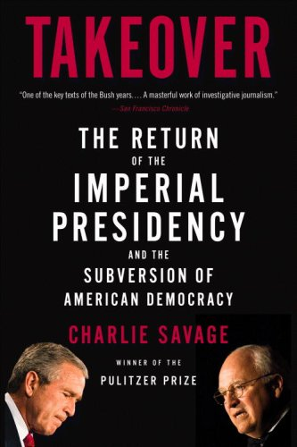 Takeover The Return of the Imperial Presidency and the Subversion of American Democracy  2008 edition cover