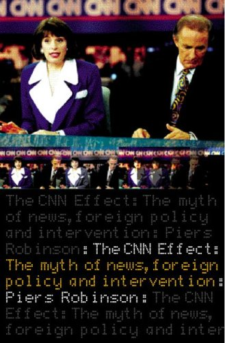Cnn Effect Myth of News, Foreign Policy and Intervention  2002 edition cover