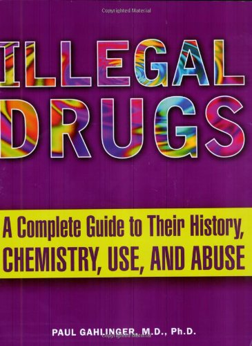 Illegal Drugs A Complete Guide to Their History, Chemistry, Use, and Abuse  2004 edition cover
