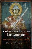 Violence and Belief in Late Antiquity Militant Devotion in Christianity and Islam  2009 edition cover