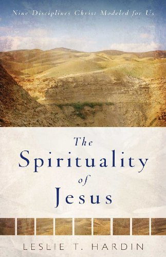 Spirituality of Jesus Nine Disciplines Christ Modeled for Us  2009 9780825429057 Front Cover