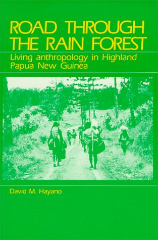 Road Through the Rain Forest : Living Anthropology in Highland Papua New Guinea N/A edition cover