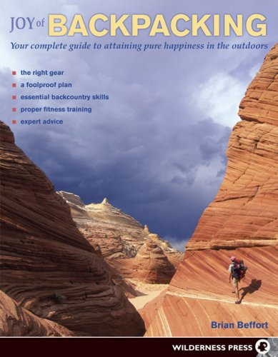 Joy of Backpacking Your Complete Guide to Attaining Pure Happiness in the Outdoors  2007 edition cover