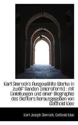 Karl Simrock's Ausgew�hlte Werke in Zw�lf Banden [Microform] Mit Einleitungen und einer Biographie N/A 9781116715057 Front Cover