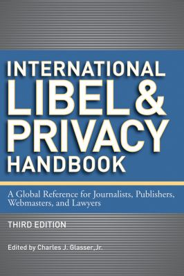 International Libel and Privacy Handbook A Global Reference for Journalists, Publishers, Webmasters, and Lawyers 3rd 2013 edition cover