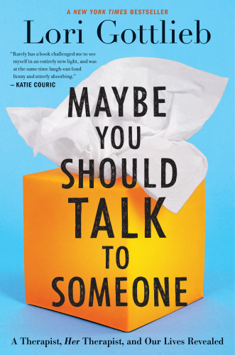 Cover art for Maybe You Should Talk to Someone: A Therapist, HER Therapist, and Our Lives Revealed