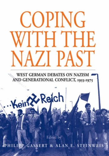 Coping with the Nazi Past West German Debates on Nazism and Generational Conflict, 1955-1975  2007 edition cover