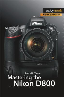 Mastering the Nikon D800   2012 9781937538057 Front Cover